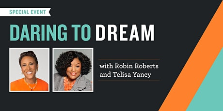 Daring to Dream with Robin Roberts and Telisa Yancy Tickets