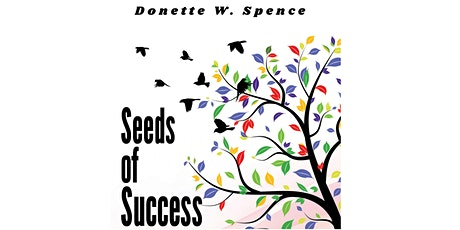 Donette W. Spence - Seeds of Success Virtual Book Launch tickets