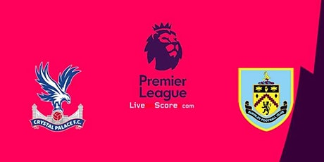 StREAMS@>! (LIVE)-BURNLEY V CRYSTAL PALACE LIVE ON fReE 2021 tickets