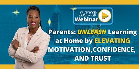 PARENTS, UNLEASH Learning  by Elevating  MOTIVATION, CONFIDENCE, & TRUST tickets