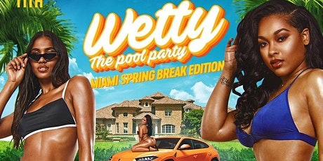 WETTY - The Pool Party (Miami Spring Break Edition) tickets