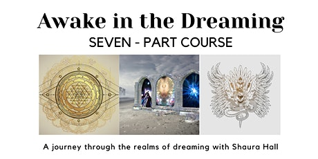Awake in the Dreaming  Seven - Part Course tickets