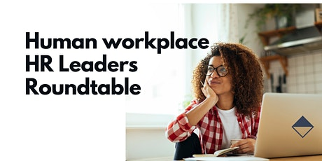 Human workplace: HR leaders roundtable tickets