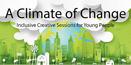 A Climate of Change - Creative Sessions for Young People (ages 8 - 15 yrs) tickets