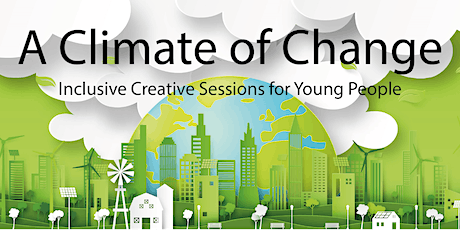 A Climate of Change - Creative Sessions for Young People (ages 16 - 24 yrs) tickets