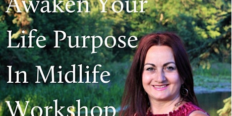 Awaken Your Life Purpose In Midlife-A workshop for women who want to thrive tickets