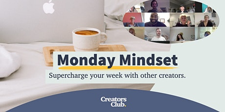'Monday Mindset' ~ A motivating weekly session, to guide your creativity tickets