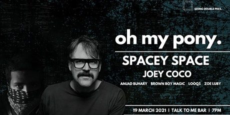 Oh  My Pony. ft Spacey Space, Joey Coco tickets
