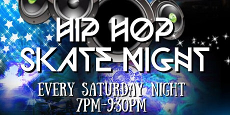 Saturday Night Hip Hop Skate 7pm-9:30pm tickets