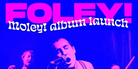 FOLEY! MOLEY! ALBUM LAUNCH @ STAY GOLD tickets