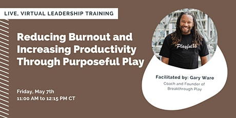 Reducing Burnout and Increasing Productivity Through Purposeful Play tickets