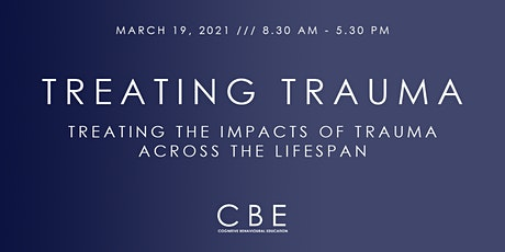 Treating Trauma: Treating the Impacts of Trauma Across the Lifespan tickets