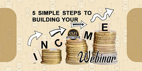 5 Simple Steps To Building Your Income Webinar tickets
