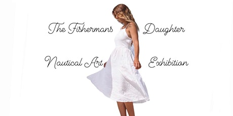Copy of The Fishermans Daughter ~ Nautical Art Exhibition tickets