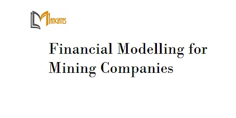 Financial Modelling for Mining Companies 4 Days Training in Wellington tickets