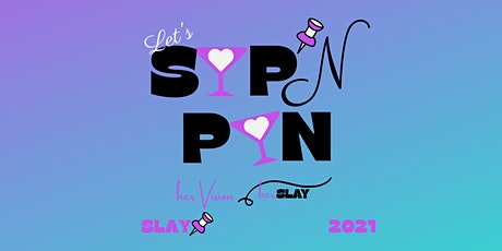 SiP'N PiN! It's a Vision Party…Come get your SiP On & SLAY the rest of 2021 tickets