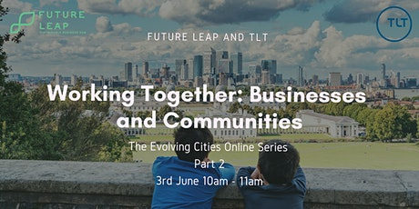 Working Together: Businesses and Communities (Evolving Cities Series Part2) tickets