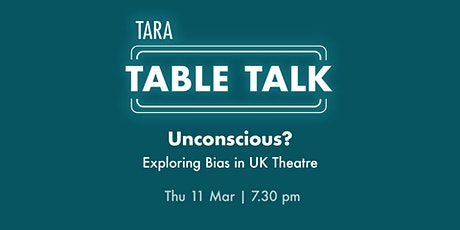 Tara  Table Talk: Unconscious?  Exploring Bias in UK Theatre tickets
