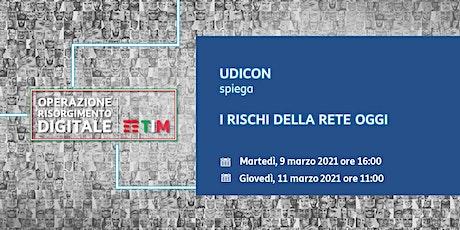 UDICON - I rischi della rete oggi biglietti