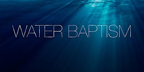 Baptism Service Sunday 28th February 6:30pm tickets