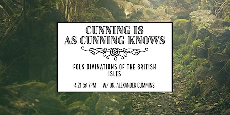 Cunning Is As Cunning Knows: Folk Divinations of the British Isles tickets