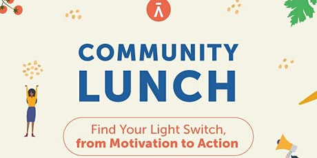"Community Lunch ""Find Your Light Switch - FROM MOTIVATION TO ACTION"" entradas"