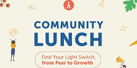 "Community Lunch ""Find Your Light Switch - FROM FEAR TO GROWTH"" tickets"