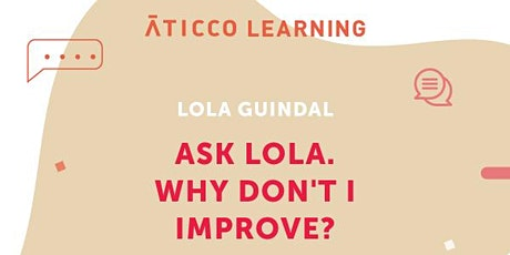 "Aticco Learning ""ASK LOLA - WHY DON'T I IMPROVE?"" entradas"