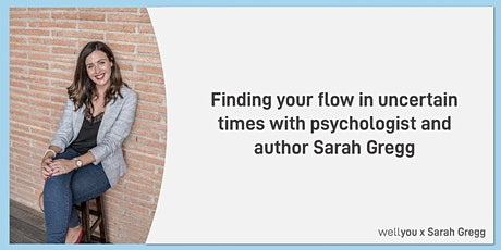 Finding your flow in uncertain times with psychologist  Sarah Gregg tickets