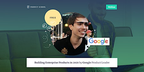Webinar: Building Enterprise Products in 2021 by Google Product Leader tickets