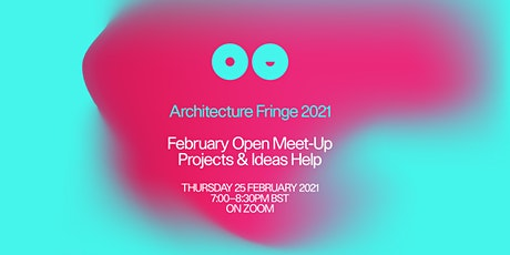 Architecture Fringe 2021 | February Open Meet-Up - Projects & Ideas Help tickets
