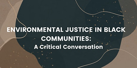 Environmental Justice in Black Communities: A Critical Conversation tickets
