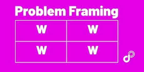 Problem Framing (1h, online) tickets