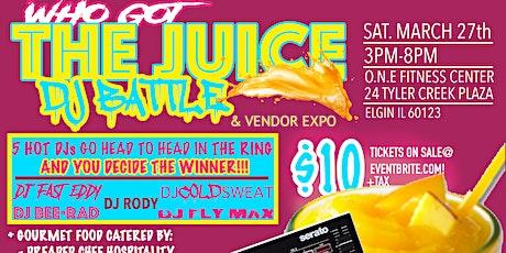 WHO GOT THE JUICE? (DJ Battle & Vendor Expo) tickets