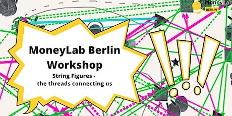 "WORKSHOP ""String Figures"" - MoneyLab Berlin: Disaster Capitalism tickets"
