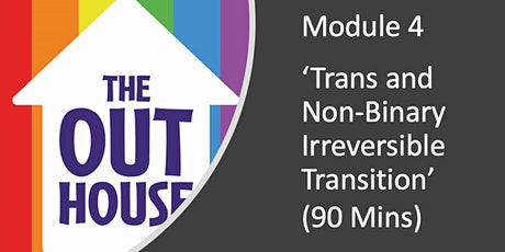 Module 4: Trans and Non-Binary Irreversible Transition tickets