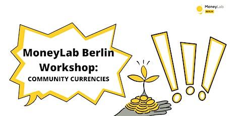 "WORKSHOP ""Community Currency"" - MoneyLab Berlin #11 Disaster Capitalism tickets"