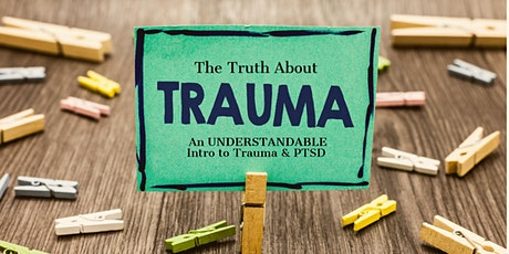 The Truth About Trauma: An UNDERSTANDABLE Intro to Trauma & PTSD tickets