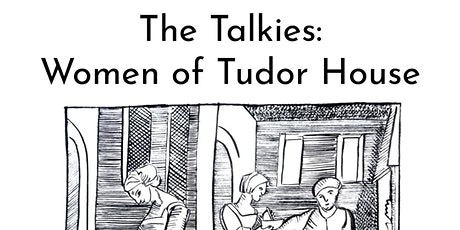 The Talkies: Women of Tudor House tickets