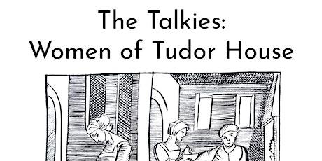 The Talkies: Women of Tudor House tickets