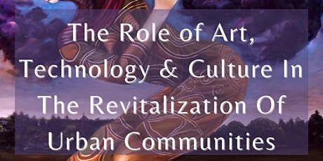 The Role Of Art, Tech & Culture In The Revitalization Of Urban Communities tickets