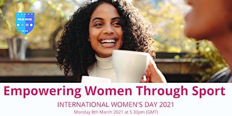 Empowering Women Through Sport - (International Women's Day 2021) tickets