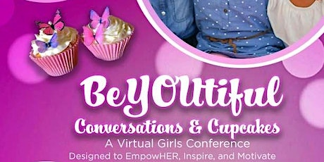 BeYOUtiful Conversations & Cupcakes, A Virtual Girls Conference tickets