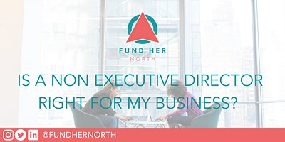 Fund Her North: Is a Non Executive Director right for my business?