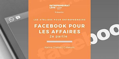Facebook pour les affaires - Deuxième partie   Par Karina Chabot de Créakom billets