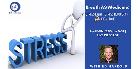Breath AS Medicine: Stress Event - Stress Recovery = STRONG VAGAL TONE tickets
