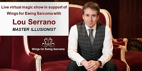 Live virtual magic show with Lou Serrano supporting Wings for Ewing Sarcoma tickets