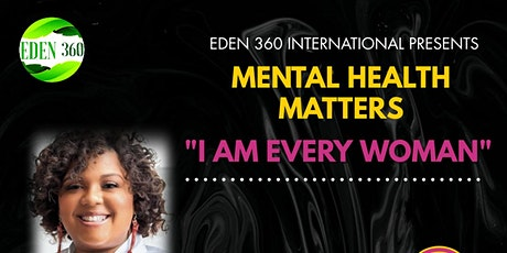 "Mental Health Matters ""I AM EVERY WOMAN SERIES"" tickets"