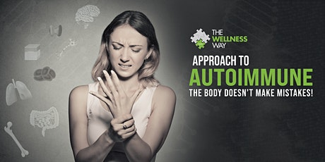 The Wellness Way Approach to Autoimmune: The Body Doesn't Make Mistakes ! tickets