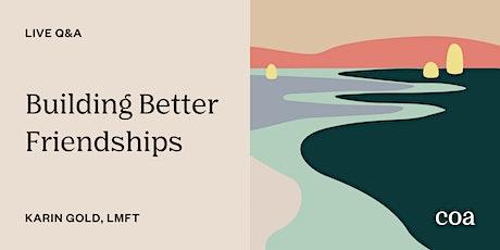 Live Q&A: Building Better Friendships tickets